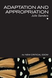 Adaptation and Appropriation by Julie Sanders