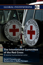 The International Committee of the Red Cross by David P. Forsythe