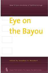 Eye on the Bayou: New Concepts in Glaucoma, Cataract and Neuro-Ophthalmology
