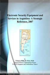 Electronic Security Equipment and Services in Argentina by Philip M. Parker