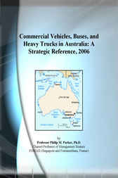 Commercial Vehicles, Buses, and Heavy Trucks in Australia by Philip M. Parker