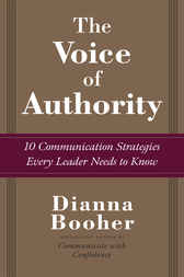 The Voice of Authority: 10 Communication Strategies Every Leader Needs to Know by Dianna Booher