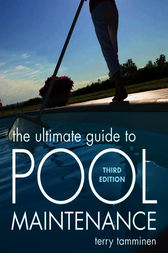 The Ultimate Guide to Pool Maintenance, Third Edition by Terry Tamminen