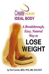 Create Your Ideal Body: A Breakthrough Easy, Natural Way to Lose Weight