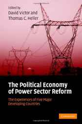 The Political Economy of Power Sector Reform by David G. Victor