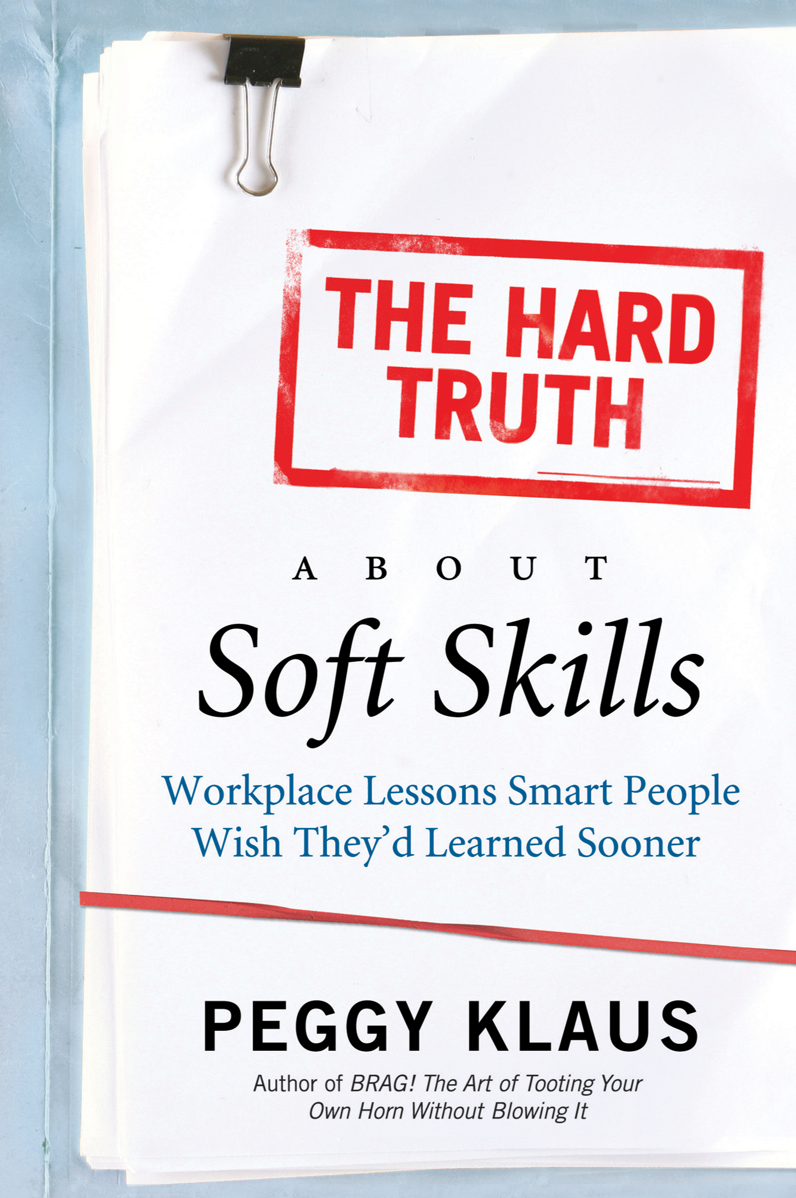 Download Ebook The Hard Truth About Soft Skills by Peggy Klaus Pdf