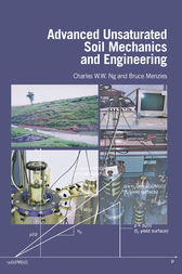 Advanced Unsaturated Soil Mechanics and Engineering by Charles Wang Wai Ng
