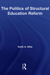 The Politics of Structural Education Reform by Keith A. Nitta
