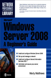 Microsoft Windows Server 2008: A Beginner's Guide by Marty Matthews