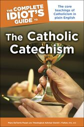 The Complete Idiot's Guide to the Catholic Catechism by David I Fulton