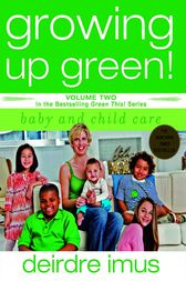 Growing Up Green: Baby and Child Care by Deirdre Imus