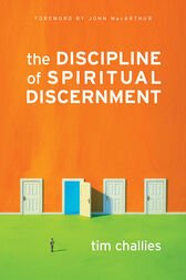 The Discipline of Spiritual Discernment (Foreword by John MacArthur) by Tim Challies