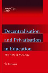 Decentralisation and Privatisation in Education by Joseph Zajda