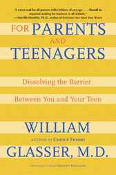 For Parents and Teenagers by William Glasser