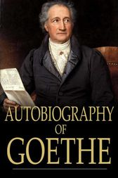 Autobiography of Goethe: Truth and Fiction Relating to My Life