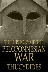 The History of the Peloponnesian War by Thucydides;  Richard Crawley