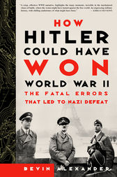 How Hitler Could Have Won World War II by Bevin Alexander
