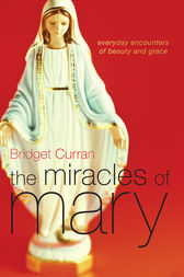The Miracles of Mary by Bridget Curran