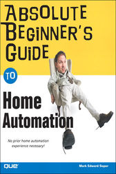 Absolute Beginner's Guide to Home Automation by Mark Edward Soper