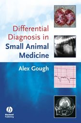 Differential Diagnosis in Small Animal Medicine by Alex Gough