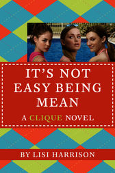 The Clique #7: It's Not Easy Being Mean by Lisi Harrison