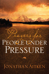 Prayers for People under Pressure by Jonathan Aitken