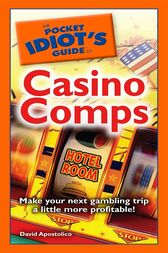 The Pocket Idiot's Guide to Casino Comps by David Apostolico