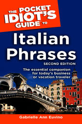 The Pocket Idiot's Guide to Italian Phrases, 2nd Edition: The Essential Companion for Today's Business or Vacation Traveler