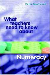 What Teachers Need to Know about Numeracy by Peter Westwood