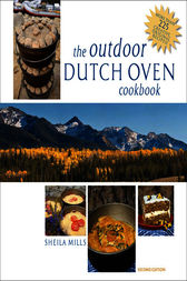 The Outdoor Dutch Oven Cookbook, Second Edition by Sheila Mills