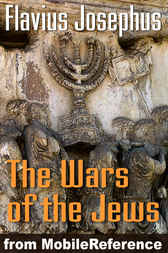 Wars of the Jews or, Jewish War or, The History of the Destruction of Jerusalem by MobileReference