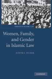 Women, Family, and Gender in Islamic Law by Judith E. Tucker