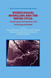 Hydrological Modelling and the Water Cycle by Soroosh Sorooshian