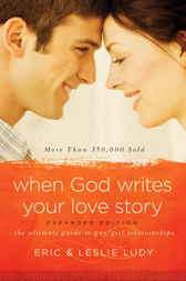 When God Writes Your Love Story (Expanded Edition) by Eric Ludy