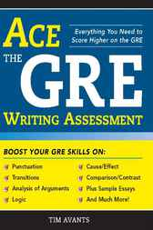 Ace the GRE Writing Assessment by Timothy Avants