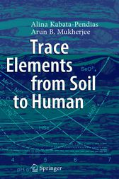 Trace Elements from Soil to Human by Alina Kabata-Pendias