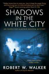 Shadows in the White City by Robert W. Walker