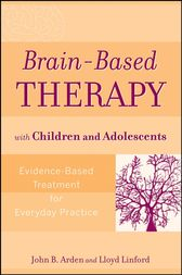Brain-Based Therapy with Children and Adolescents by John B. Arden