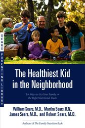 The Healthiest Kid in the Neighborhood by William Sears
