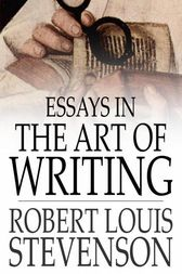 Essays in the Art of Writing by Robert Louis Stevenson