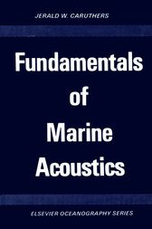 Fundamentals of Marine Acoustics by Jerald W. Caruthers