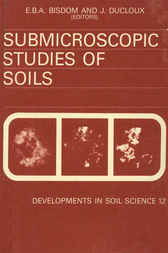 Submicroscopic Studies of Soils by E. B. A. Bisdom