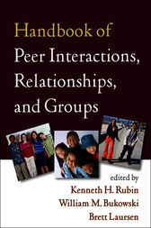 Handbook of Peer Interactions, Relationships, and Groups by Kenneth H. Rubin