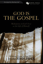 God Is the Gospel (A Study Guide to the DVD) by John Piper
