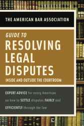 American Bar Association Guide to Resolving Legal Disputes by American Bar Association