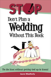 Stop! Don't Plan A Wedding Without This Book by Laura Weatherly