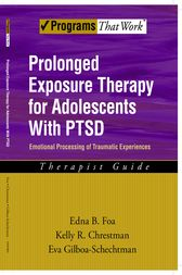 Prolonged Exposure Therapy for Adolescents with PTSD Emotional Processing of Traumatic Experiences, Therapist Guide by Edna B. Foa