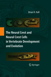 The Neural Crest and Neural Crest Cells in Vertebrate Development and Evolution by Brian K. Hall