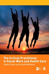 The Critical Practitioner in Social Work and Health Care by Sandy Fraser