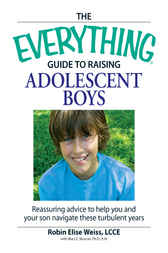The Everything Guide to Raising Adolescent Boys by Robin Elise Weiss